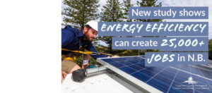 New study shows energy efficiency investments will create 25,000+ jobs in New Brunswick